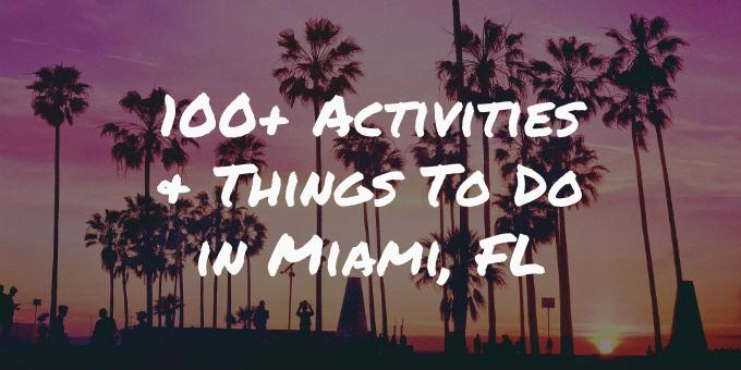 100+ Activities & Things To Do in Miami, FL